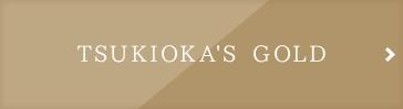 TSUKIOKA'S GOLD